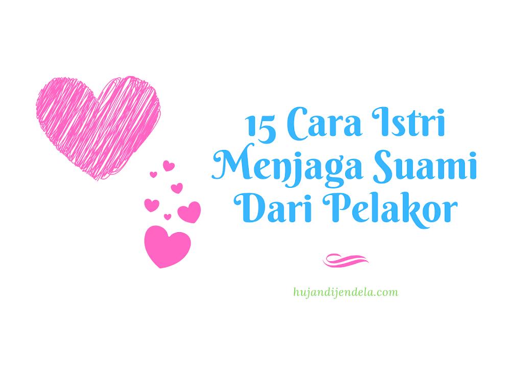 15 Cara Istri Menjaga Suami Dari Pelakor