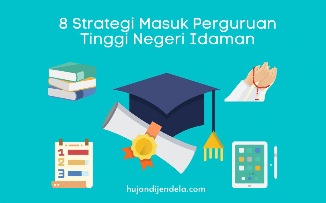 8 Strategi Masuk Perguruan Tinggi Negeri Idaman