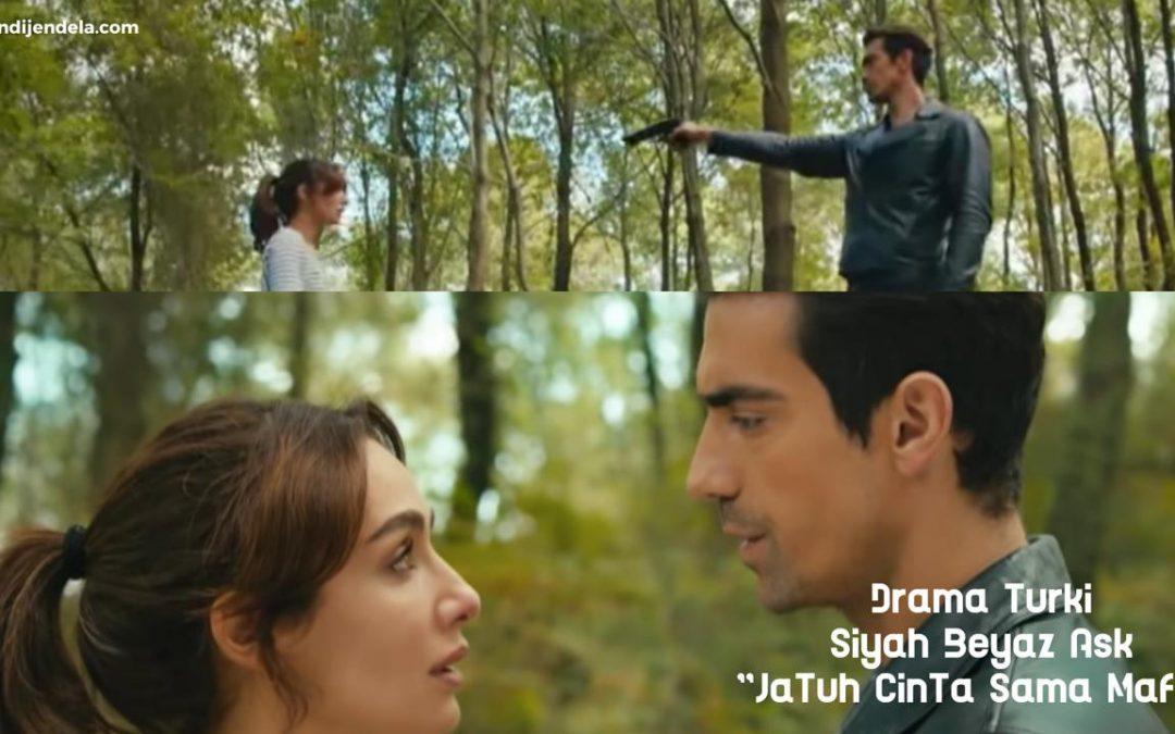 """Drama Turki Siyah Beyaz Ask """"Jatuh Cinta Sama Mafia"""""""