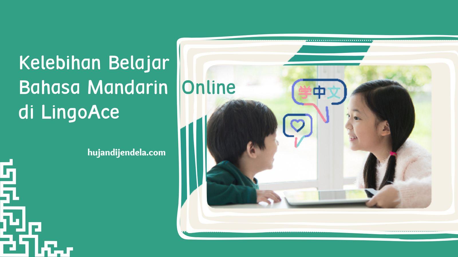 Kelebihan Belajar Bahasa Mandarin Online di LingoAce